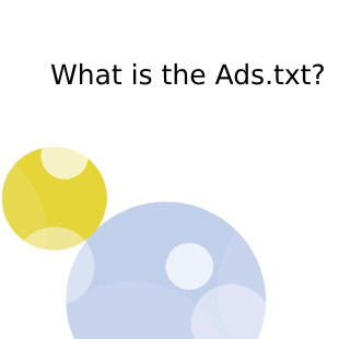What is the Ads.txt? Find here the 'to-do-list' to remain up to date