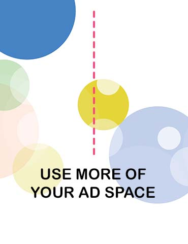 USE MORE OF YOUR AD SPACE